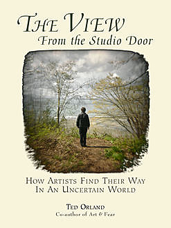 The View From The Studio Door, Ted Orland