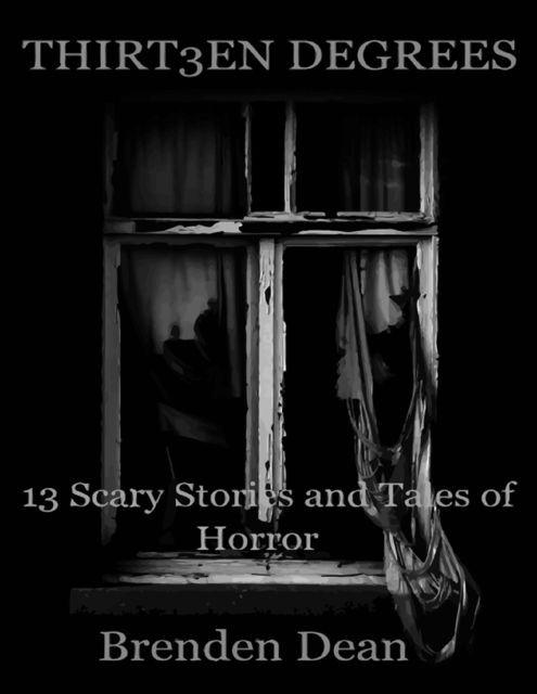 Thirteen Degrees: 13 Scary Stories and Tales of Horror, Brenden Dean