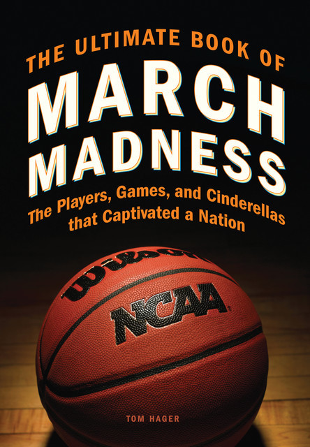 The Ultimate Book of March Madness, Tom Hager