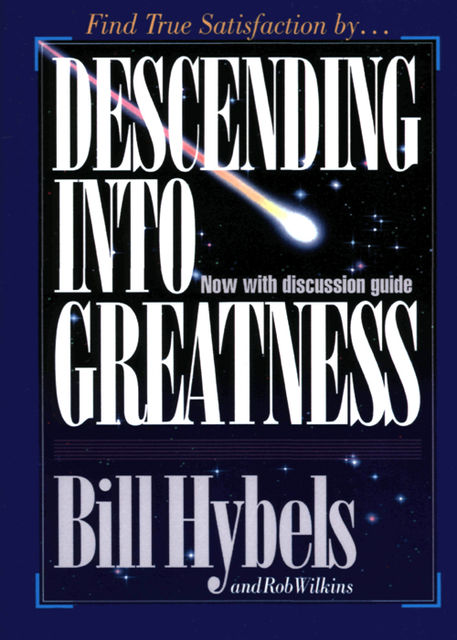 Descending Into Greatness, Bill Hybels, Rob Wilkins