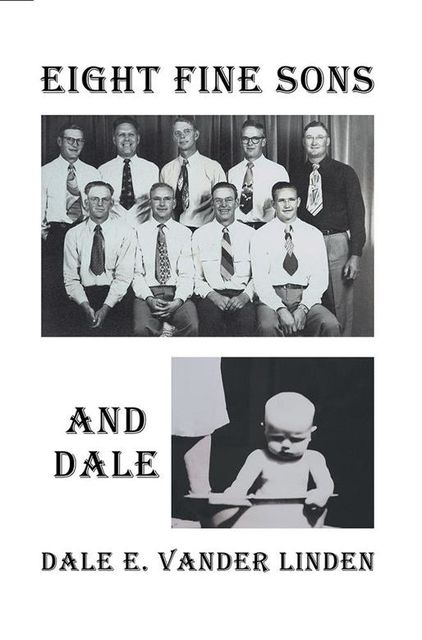 Eight Fine Sons—and Dale, Dale E.Vander Linden