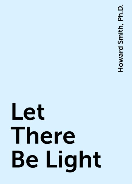 Let There Be Light, Ph.D., Howard Smith