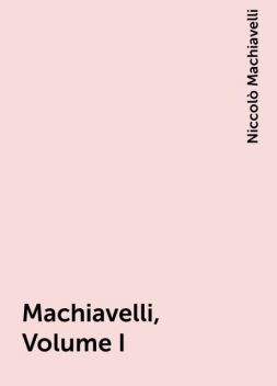 Machiavelli, Volume I, Niccolò Machiavelli