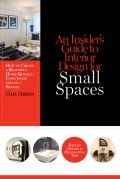 An Insider's Guide to Interior Design for Small Spaces: How to Create a Beautiful Home Quickly, Effectively and on a Budget, Gail Green