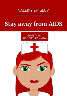 Stay away from AIDS. Something one should know, Valeriy Zhiglov