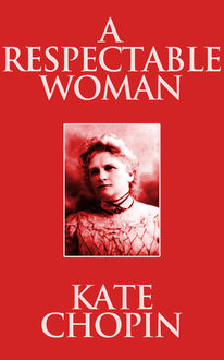 A Respectable Woman, Kate Chopin