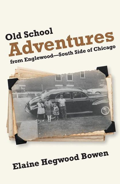Old School Adventures from Englewood: South Side of Chicago, Elaine Hegwood Bowen