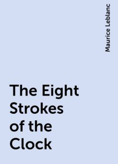 The Eight Strokes of the Clock, Maurice Leblanc