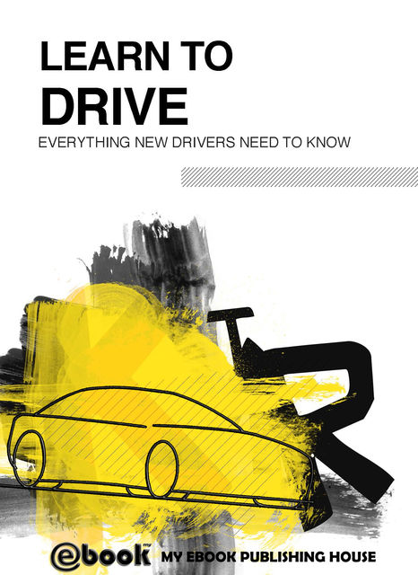 Learn to Drive – Everything New Drivers Need to Know, My Ebook Publishing House
