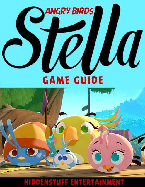 Angry Birds Stella Game Guide, HiddenStuff Entertainment