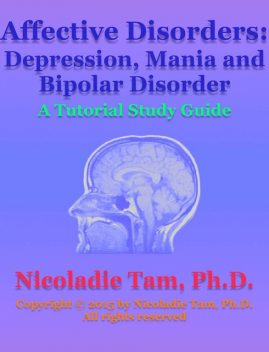 Affective Disorders: Depression, Mania and Bipolar Disorder: A Tutorial Study Guide, Nicoladie Tam