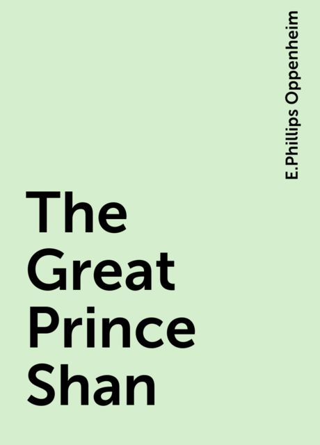 The Great Prince Shan, E.Phillips Oppenheim