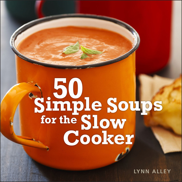 50 Simple Soups for the Slow Cooker, Lynn Alley
