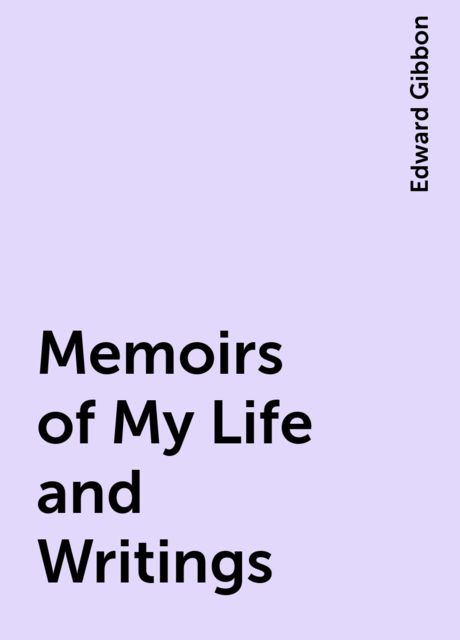 Memoirs of My Life and Writings, Edward Gibbon