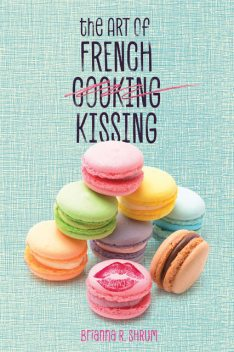 The Art of French Kissing, Brianna Shrum