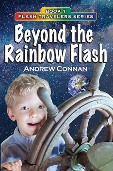Beyond the Rainbow Flash Book 1 in the Flash Travelers Series, Andrew Connan