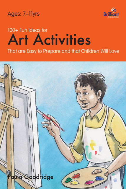 100+ Fun Ideas for Art Activities, Paula Goodridge