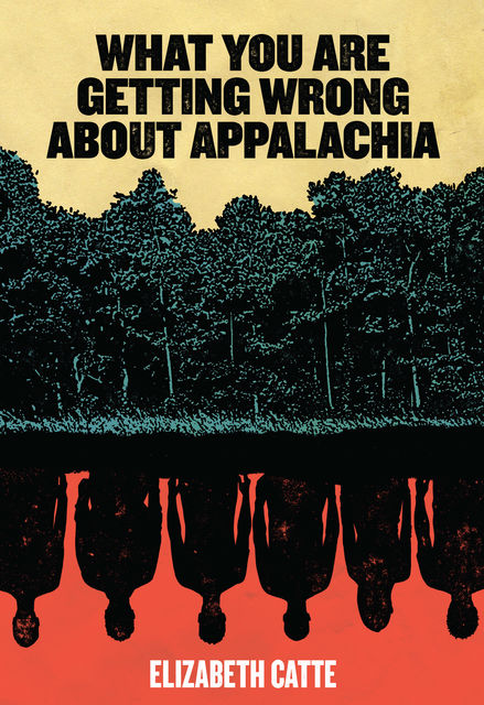 What You Are Getting Wrong About Appalachia, Elizabeth Catte