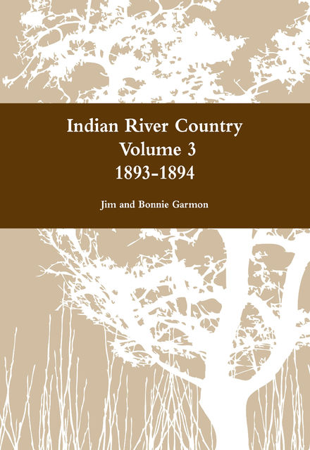 Indian River Country Volume 3: 1893–1894, Bonnie Garmon, Jim Garmon