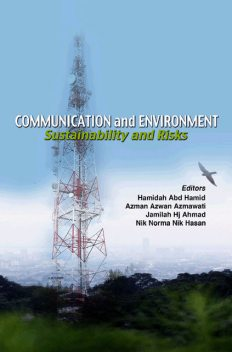 Communication and Environment: Sustainability and Risks, Abd Hamid Hamidah, Azman Azwan Azmawati, Jamilah Hj.Ahmad, Nik Norma Nik Hasan