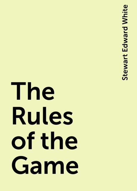The Rules of the Game, Stewart Edward White