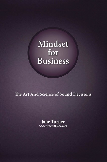 Mindset for Business: The Art and Science of Sound Decisions: The Art and Science of Sound Decisions, Jane Turner