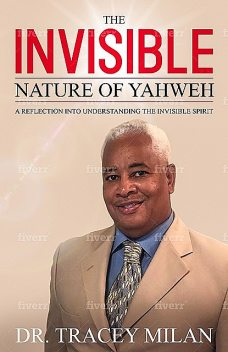 The Invisible Nature Of Yahweh, Tracey L. Milan