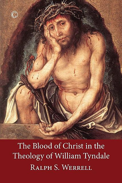 The Blood of Christ in the Theology of William Tyndale, Ralph S. Werrell