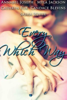 Every Which Way, Cathryn Fox, Myla Jackson, Sasha White, Candace Blevins, Annabel Joseph