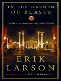 In the Garden of Beasts: Love, Terror, and an American Family in Hitler's Berlin, Erik Larson