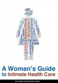 A Woman's Guide to Intimate Health Care, My Ebook Publishing House