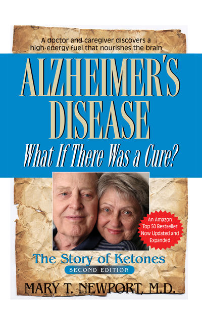 Alzheimer's Disease: What If There Was a Cure, Mary Newport