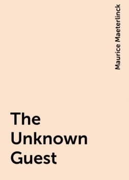 The Unknown Guest, Maurice Maeterlinck