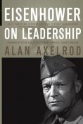 Eisenhower on Leadership, Alan Axelrod