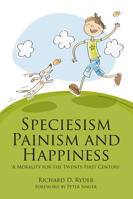 Speciesism, Painism and Happiness, Richard D. Ryder