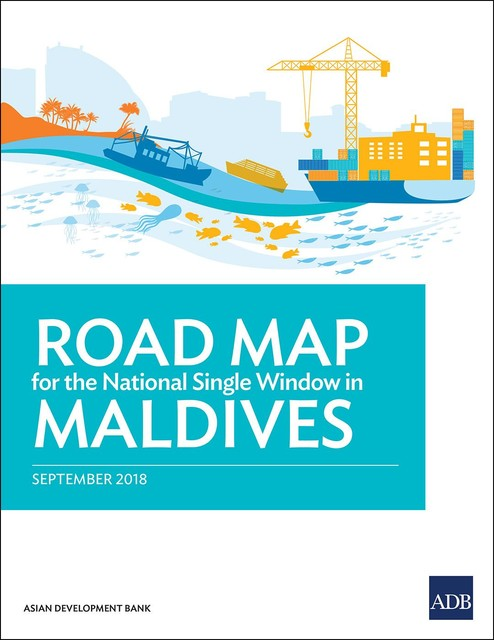Road Map for the National Single Window in Maldives, Asian Development Bank