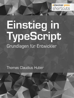 Einstieg in TypeScript, Thomas Claudius Huber