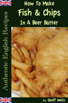 How To Make Fish & Chips In A Beer Batter, Geoff Wells