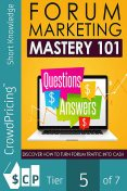 Forum Marketing Mastery 101 – Questions $ Answers $ – Discover How to Turn Forum Traffic Into Cash, Karla Max