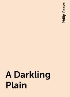 A Darkling Plain, Philip Reeve