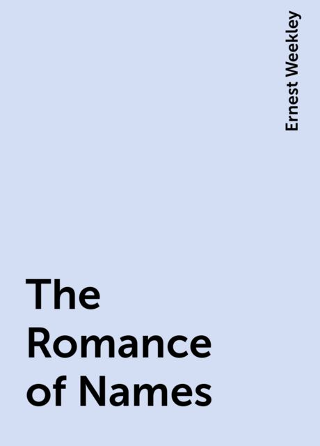 The Romance of Names, Ernest Weekley