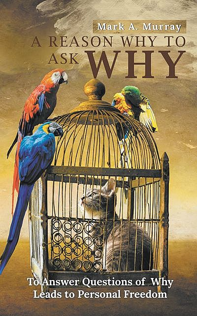 A Reason Why to Ask Why, Mark A. Murray