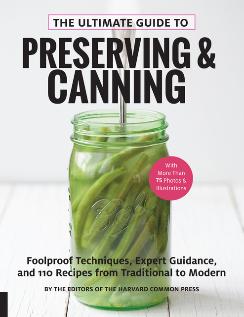 The Ultimate Guide to Preserving and Canning, Editors of the Harvard Common Press