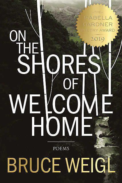 On the Shores of Welcome Home, Bruce Weigl