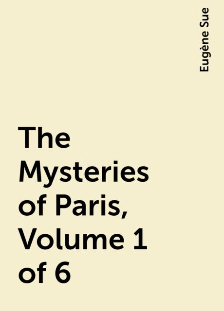 The Mysteries of Paris, Volume 1 of 6, Eugène Sue