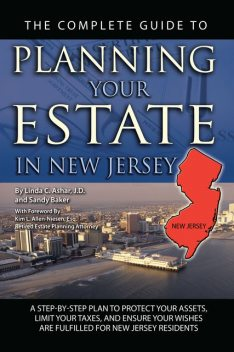 The Complete Guide to Planning Your Estate in New Jersey, Linda Ashar