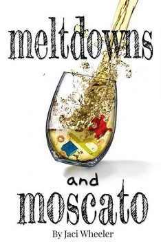 Meltdowns and Moscato, Jaci Wheeler
