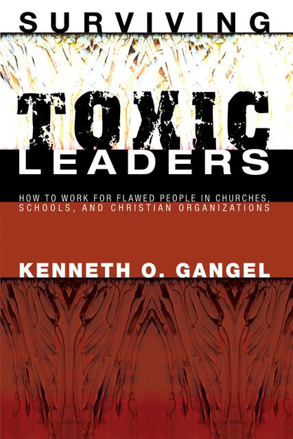 Surviving Toxic Leaders, Kenneth O. Gangel
