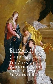 The Changed Valentines and A Romance of St. Valentine's Day, Elizabeth F. Guptill