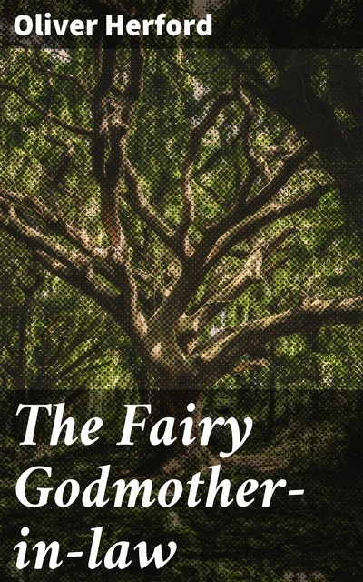 The Fairy Godmother-in-law, Oliver Herford